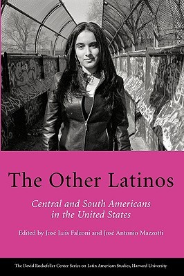 The Other Latinos: Central and South Americans in the United States Jose Luis Falconi