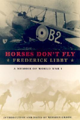 Horses Dont Fly: A Memoir of World War I Frederick Libby