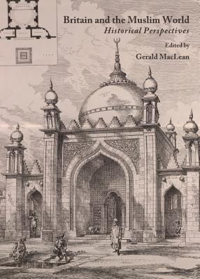Britain and the Muslim World: Historical Perspectives  by  Gerald MacLean