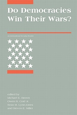 Do Democracies Win Their Wars?: An International Security Reader  by  Michael E. Brown