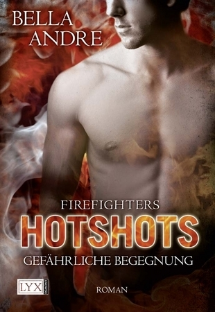 Gefährliche Begegnung (Hot Shots: Men of Fire #1)  by  Bella Andre