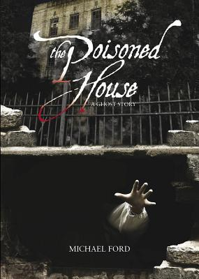 The Poisoned House: A Ghost Story  by  Michael  Ford
