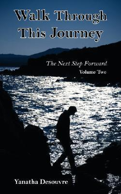 Walk Through This Journey: Volume 2 the Next Step Forward  by  Yanatha Desouvre