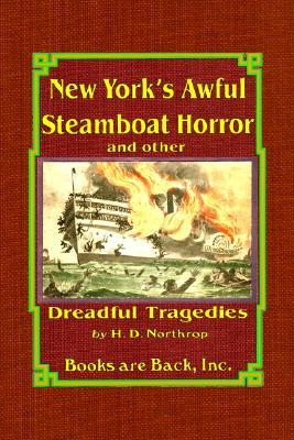 New Yorks Awful Steamboat Horror  by  D. Northrop H. D. Northrop