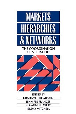 Markets, Hierarchies and Networks: The Coordination of Social Life  by  Grahame Thompson