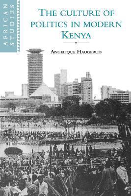 The Culture of Politics in Modern Kenya  by  Angelique Haugerud