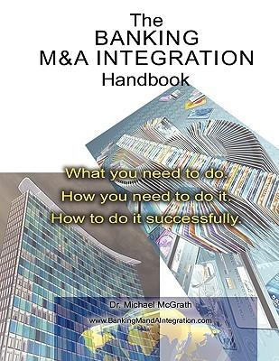 The Banking M&A Integration Handbook  by  Michael McGrath