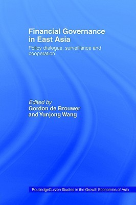 Financial Governance in East Asia: Policy Dialogue, Surveillance and Cooperation G. De Brouwer