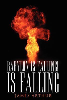 Babylon Is Falling! Is Falling  by  James Arthur