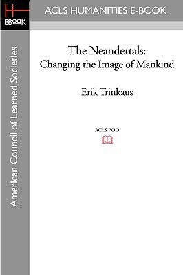 The Neandertals: Changing the Image of Mankind Erik Trinkaus