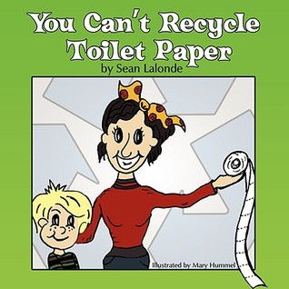 You Cant Recycle Toilet Paper Sean J. LaLonde