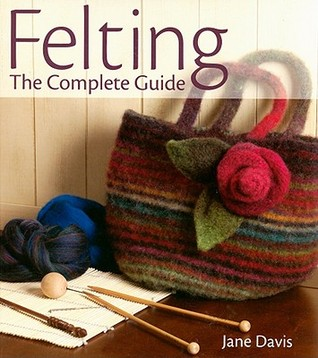Felting: The Complete Guide  by  Jane  Davis