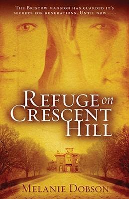 Refuge on Crescent Hill Melanie Dobson
