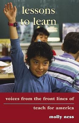 Lessons to Learn: Voices from the Front Lines of Teach for America  by  Molly Ness