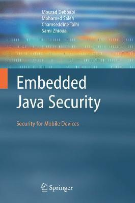 Embedded Java Security: Security for Mobile Devices  by  Mourad Debbabi