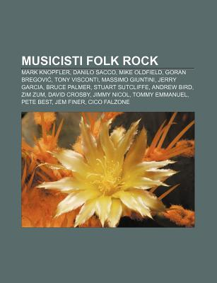 Musicisti Folk Rock: Mark Knopfler, Danilo Sacco, Mike Oldfield, Goran Bregovi , Tony Visconti, Massimo Giuntini, Jerry Garcia, Bruce Palme  by  Source Wikipedia