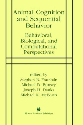 Animal Cognition And Sequential Behavior: Behavioral, Biological, And Computational Perspectives  by  Stephen B. Fountain