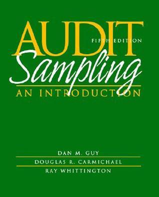 Audit Sampling: An Introduction to Statistical Sampling in Auditing, 5th Edition Dan M. Guy