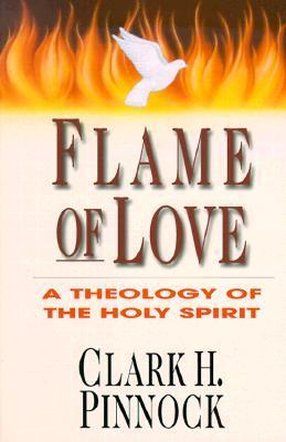 Flame of Love: A Theology of the Holy Spirit  by  Clark H. Pinnock