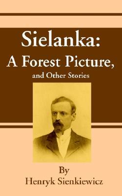 Sielanka: A Forest Picture, and Other Stories  by  Henryk Sienkiewicz