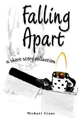 Falling Apart: A Short Story Collection  by  Michael P. Crane