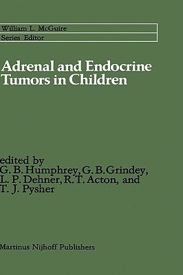 Adrenal and Endocrine Tumors in Children: Adrenal Cortical Carcinoma and Multiple Endocrine Neoplasia  by  G. Bennett Humphrey