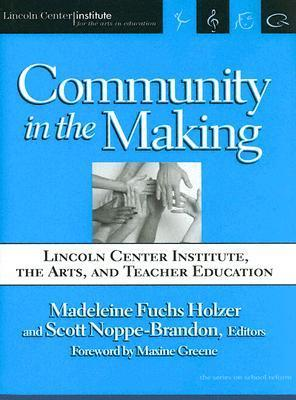 Community in the Making: Lincoln Center Institute, the Arts, and Teacher Education  by  Madeleine Fuchs Holzer