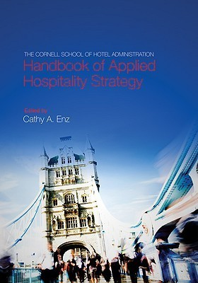 The Cornell School of Hotel Administration Handbook of Applied Hospitality Strategy Cathy A. Enz