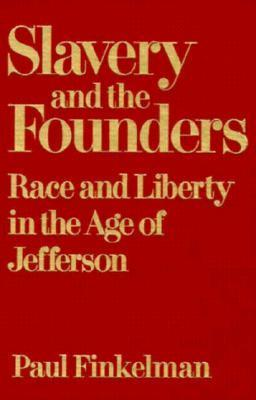 Slavery and the Founders: Dilemmas of Jefferson and His Contemporaries  by  Paul Finkelman