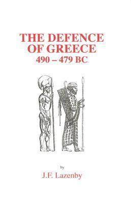 The Defence of Greece, 490-479 BC J.F. Lazenby