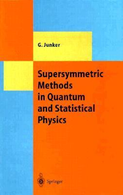 Supersymmetric Methods in Quantum and Statistical Physics  by  Georg Junker