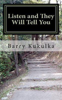 Listen and They Will Tell You: A Guide for Mid-Level Managers to Translate the Voice of the Customer Into Influential Presentations to Senior Leaders  by  Barry Kukulka