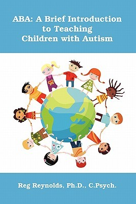 ABA: A Brief Introduction to Teaching Children with Autism  by  Reg Reynolds