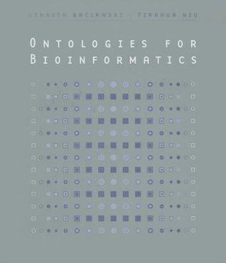 Ontologies for Bioinformatics  by  Kenneth Baclawski
