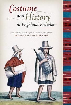 Costume and History in Highland Ecuador  by  Ann Pollard Rowe
