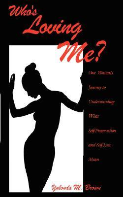 Whos Loving Me?: One Womans Journey to Understanding What Self-Preservation and Self-Love Mean  by  Yulonda M. Brown