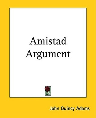 Amistad Argument  by  John Quincy Adams
