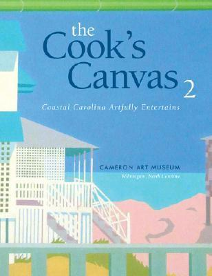 The Cooks Canvas 2: Coastal Carolina Artfully Entertains  by  Cameron Art Museum