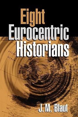 Eight Eurocentric Historians  by  J.M. Blaut