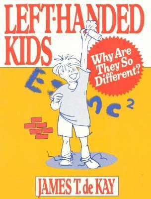 Left-Handed Kids: Why Are They So Different  by  James Tertius de Kay