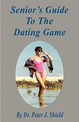 Seniors Guide to the Dating Game Peter J. Shield