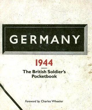 Germany 1944: A British Soldiers Pocketbook  by  Charles B. Wheeler