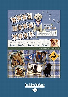 Dogs Work Too!: From Maxs Point of View Anthony M.T. Majewski