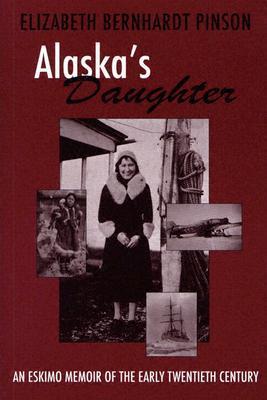 Alaskas Daughter: An Eskimo Memoir of the 20th Century Elizabeth Pinson