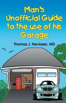 Mans Unofficial Guide to the Use of His Garage Thomas J. Neviaser