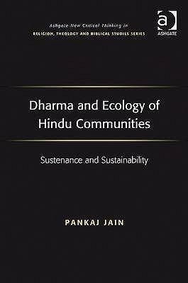 Dharma and Ecology of Hindu Communities: Sustenance and Sustainability Pankaj Jain
