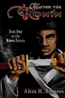 Enter the Ronin: Book One of the Ronin Series Alexa M. Bronson