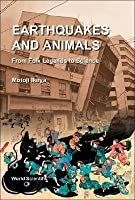 Earthquakes and Animals: From Folk Legends to Science  by  Motoji Ikeya