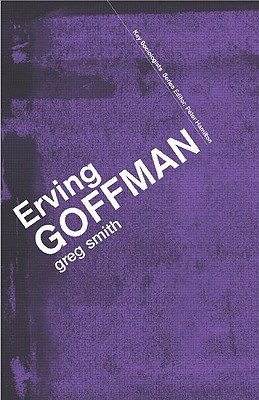 Goffman and Social Organization: Studies in a Sociological Legacy Gregory W.H. Smith
