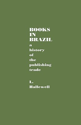 Books in Brazil: A History of the Publishing Trade  by  Laurence Hallewell